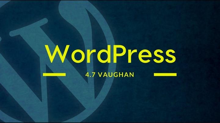 wordpress 4.7 ozellikleri ve yenilikler